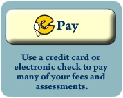 ePay: Use a credit card or electronic check to pay many of your fees and assessments.