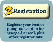 eRegistration: Register your boat or pump-out station for sewage disposal, plus other registrations.